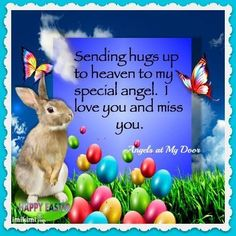 HAPPY EASTER!<br /> I MISS YOU SO MUCH TODAY AND EVERYDAY!<br /> I LOVE YOU WITH ALL MY HEART FOREVER!