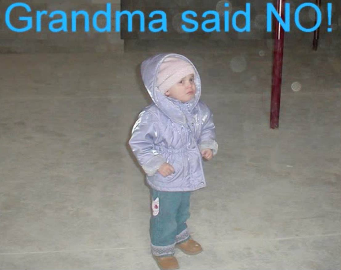 GrandMa said NO